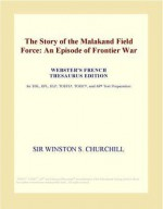 The Story of the Malakand Field Force: An Episode of Frontier War - Winston Churchill