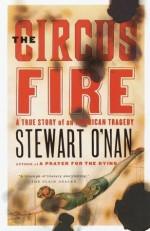 The Circus Fire: A True Story of an American Tragedy - Stewart O'Nan, Alice van Straalen