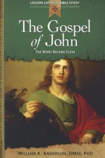 The Gospel of John: The Word Became Flesh - William Anderson