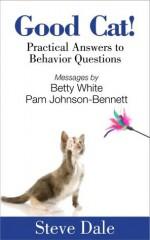 Good Cat! Practical Answers to Behavior Questions - Betty White, Steve Dale, Pamela Johnson-Bennett, Sheldon Rubin