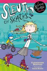 Sleuth on Skates - Clémentine Beauvais, Sarah Horne