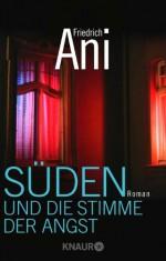 Süden und die Stimme der Angst: Roman - Friedrich Ani