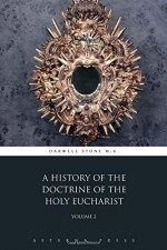 A History of the Doctrine of the Holy Eucharist: Volume 2 (2 Volumes) - Darwell Stone M.A., Aeterna Press