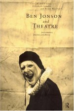 Ben Jonson and Theatre: Performance, Practice and Theory - Richard Cave, Elizabeth Schafer, Brian Woolland