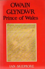 Owain Glyndŵr: Prince of Wales - Ian Skidmore