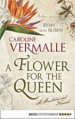 A Flower for the Queen: A Historical Novel - Caroline Vermalle, Ryan von Ruben