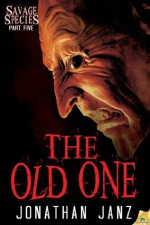 The Old One (Savage Species) - Jonathan Janz