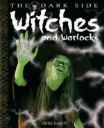 Witches and Warlocks: A Book of Monstrous Beings from the Dark Side of Myths and Legends Around the World. Illustrated by David West and Written by Anita Ganeri - Anita Ganeri