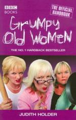 Grumpy Old Women - Judith Holder