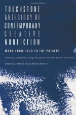 Touchstone Anthology of Contemporary Creative Nonfiction: Work from 1970 to the Present - John McPhee, Anne Carson, Lucy Grealy, David Sedaris, Adam Hochschild, Barbara Kingsolver, Kathleen Norris, David Foster Wallace, Annie Dillard, Amy Tan, Charles Bowden, Wendell Berry, Barry Lopez, Richard Rhodes, Naomi Shihab Nye, Phillip Lopate, Mary Clearman Blew, Sue
