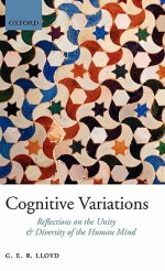 Cognitive Variations: Reflections on the Unity and Diversity of the Human Mind - Geoffrey E.R. Lloyd