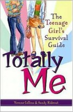 Totally Me!: The Teenage Girl's Survival Guide - Yvonne Collins, Sandy Rideout