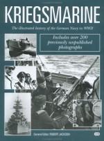 Kriegsmarine: The Illustrated History of the German Navy in WWII - Robert Jackson