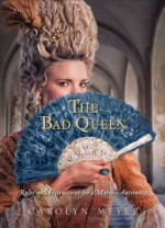 The Bad Queen: Rules and Instructions for Marie-Antoinette - Carolyn Meyer