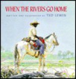 When The Rivers Go Home - Ted Lewin