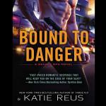 Bound to Danger: Deadly Ops, Book 2 - Sophie Eastlake, Katie Reus