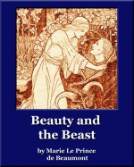 Beauty and the Beast - Jeanne-Marie Leprince de Beaumont