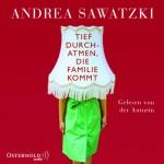 Tief durchatmen, die Familie kommt - Andrea Sawatzki, Andrea Sawatzki, HörbucHHamburg HHV GmbH