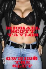 Owning the Slut - Michael Scott Taylor