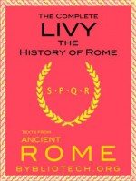 """The Complete Livy: The History of Rome, """"Ab Urbe Condita"""" (Illustrated) (Texts From Ancient Rome) - Titus Livy, Bybliotech"""