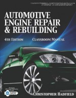 Today's Technician: Automotive Engine Repair & Rebuilding Classroom Manual and Shop Manual (The Ultimate Series Experience) - Chris Hadfield