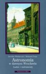 Astronomia w dawnym Wrocławiu - Jarosław Włodarczyk, Torge Reimund