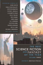 The Best Science Fiction and Fantasy of the Year Volume 3 - Garth Nix, Michael Swanwick, Joan Aiken, Holly Phillips, Kelly Link, Ian McDonald, John Kessel, Jonathan Strahan, Paul J. McAuley, Greg Egan, Maureen F. McHugh, Margo Lanagan, M. Rickert, Paolo Bacigalupi, Kij Johnson, Elizabeth Bear, Robert Reed, Ted Chiang, Peter S. Beag