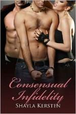 Consensual Infidelity - Shayla Kersten