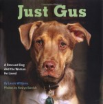 Just Gus: A Rescued Dog and the Woman He Loved - Laurie Williams, Roslyn Banish, Jean Donaldson