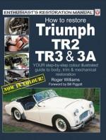 How to Restore Triumph Tr2, Tr3 and Tr3A - Roger Williams, Bill Piggott