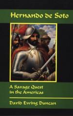 Hernando de Soto: A Savage Quest in the Americas - David Ewing Duncan