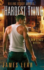 The Hardest Thing (Dan Stagg Mystery) - James Lear