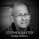 Stephen Baxter: Audible Sessions - Robin Morgan, Stephen Baxter, Audible Sessions