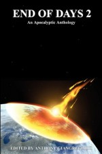 End Of Days 2: An Apocalyptic Anthology - Anthony Giangregorio, William R.D. Wood
