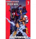 Ultimate Spider-Man, Vol. 7: Irresponsible - Brian Michael Bendis, Mark Bagley