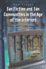 Fan Fiction and Fan Communities in the Age of the Internet: New Essays - Kristina Busse, Karen Hellekson