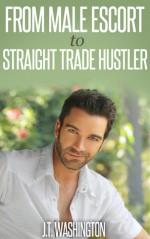 From Male Escort to Straight Trade Hustler - J.T. Washington