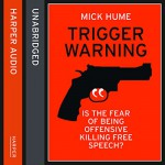 Trigger Warning: Is the Fear of Being Offensive Killing Free Speech? - Mick Hume, Steven Crossley, HarperCollins Publishers Limited
