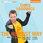 The Nerdist Way: How to Reach the Next Level (In Real Life) - Chris Hardwick, Chris Hardwick, Brilliance Audio