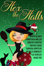 Hex the Halls (8 Magical Holiday Reads) - Deanna Chase, Liz Schulte, Kristen Painter, Mindy Klasky, Michele Bardsley, Saranna DeWylde, Angie Fox, Christiana Miller