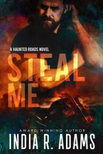 Steal Me (Haunted Roads #1) - India R. Adams