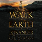 Walk on Earth a Stranger (Gold Seer Trilogy, Book 1) - Rae Carson