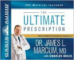 The Ultimate Prescription (Library Edition): What the Medical Profession Isn't Telling You - James L. Marcum, Bill DeWees, Charles Mills