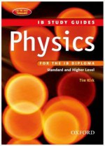 Physics for the IB Diploma: Study Guide (IB Study Guides) - Tim Kirk