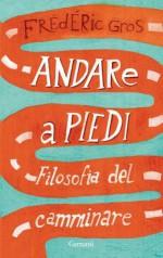 Andare a piedi: Filosofia del camminare (Garzanti Saggi) (Italian Edition) - Frédéric Gros, Francesco Bruno