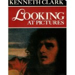 Looking At Pictures - Kenneth Clark