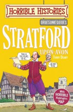 Horrible Histories Gruesome Guides: Stratford-upon-Avon - Terry Deary, Mike Phillips