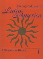 Literary Cultures of Latin America : A Comparative History / Edited by Mario J. Valdes and Djelal Kadir - Djelal Kadir