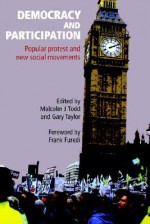 Democracy and Participation: Popular Protest and New Social Movements - Gary Taylor, Malcolm Todd, Frank Furedi