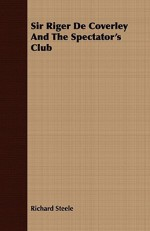 Sir Riger de Coverley and the Spectator's Club - Richard Steele